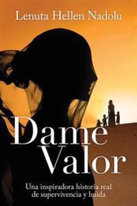 Dame Valor: Una Inspiradora Historia Real de Supervivencia y Huida