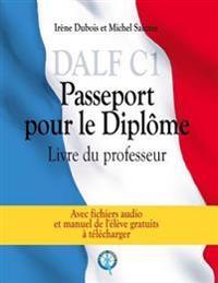 Dalf C1 - Passeport Pour Le Diplome: Livre Du Professeur