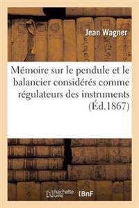 Memoire Sur Le Pendule Et Le Balancier Consideres Comme Regulateurs Des Instruments a