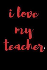 I Love My Teacher: Blank Lined Journal