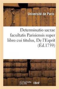 Determinatio Sacrae Facultatis Parisiensis Super Libro Cui Titulus, de l'Esprit. Censure de la