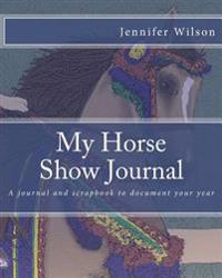 My Horse Show Journal- Arabian Costume: A Journal and Scrapbook to Document Your Year