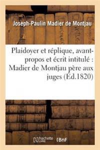 Plaidoyer Et Replique de M. Madier de Montjau Fils, Precedes D'Un Avant-Propos Et de L'Ecrit