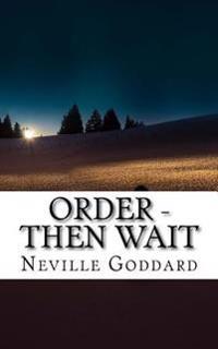 Neville Goddard - Order - Then Wait
