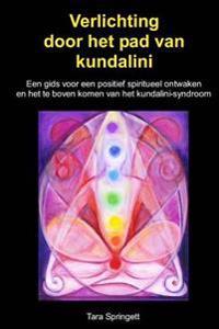 Verlichting Door Het Pad Van Kundalini: Een Gids Voor Een Positief ...