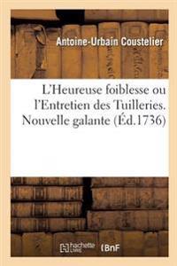 L'Heureuse Foiblesse Ou L'Entretien Des Tuilleries. Nouvelle Galante Par A.-U. Coustelier