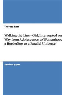 Walking the Line - Girl, Interrupted on Her Way from Adolescence to Womanhood at a Borderline to a Parallel Universe