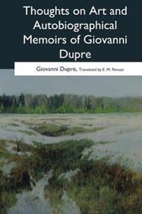 Thoughts on Art and Autobiographical Memoirs of Giovanni Dupre