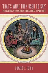 """""""That's What They Used to Say"""": Reflections on American Indian Oral Traditions"""