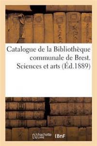 Catalogue de la Bibliotheque Communale de Brest. Sciences Et Arts