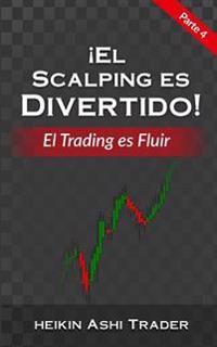El Scalping Es Divertido! Parte 4: El Trading Es Fluir