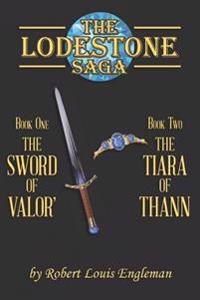 The Lodestone Saga: Book One the Sword of Valor' Book Two the Tiara of Thann