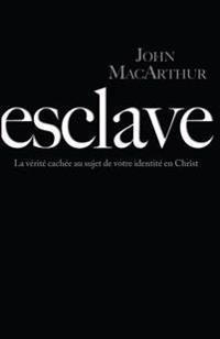Esclave (Slave): La Vérité Cachée Au Sujet de Votre Identité En Christ