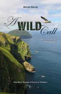 A Wild Call: One Man's Voyage in Pursuit of Freedom