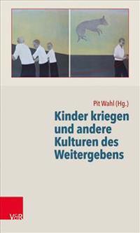 Kinder Kriegen Und Andere Kulturen Des Weitergebens