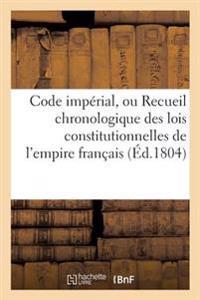 Code Imperial, Ou Recueil Chronologique Des Lois Constitutionnelles de L'Empire Francais,