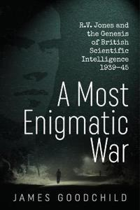 A Most Enigmatic War: R.V. Jones and the Genesis of British Scientific Intelligence 1939-45