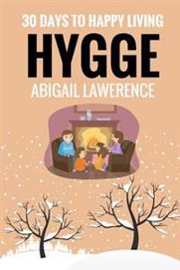 Hygge: 30 Days to Happy Living, from the Danish Art of Happiness and Living Well