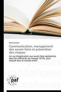 Communication, Management Des Savoir-Faire Et Pr vention Des Risques