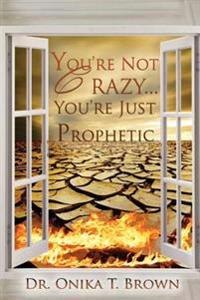 You're Not Crazy, You're Just Prophetic