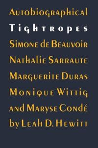 Autobiographical Tightropes: Simone de Beauvoir, Nathalie Sarraute, Marguerite Duras, Monique Wittig, and Maryse Conde