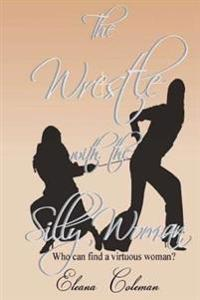 The Wrestle with the Silly Woman: Who Can Find a Virtuous Woman?