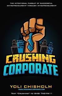 Crushing Corporate: The Intentional Pursuit of Successful Entrepreneurship Through Intrapreneurship