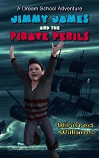Jimmy James and the Pirate Perils: A Dream School Adventure