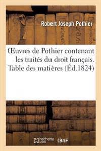 Oeuvres de Pothier Contenant Les Traites Du Droit Francais. Table Des Matieres