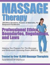 Massage Therapy Professional Ethics, Boundaries, Regulations, and Laws: A 250 Question Review for Massage & Bodywork Practitioners