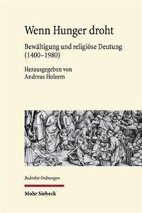 Wenn Hunger Droht: Bewaltigung Und Religiose Deutung (1400-1980)