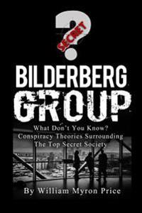 Bilderberg Group: What Don't You Know? Conspiracy Theories Surrounding the Top Secret Society