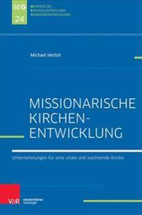 Missionarische Kirchenentwicklung: Unternehmungen Fur Eine Vitale Und Wachsende Kirche