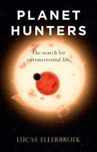 Planet Hunters: The Search for Extraterrestrial Life