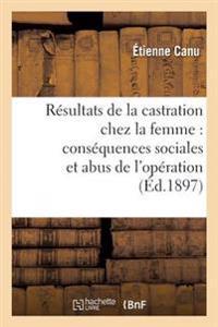 Resultats Therapeutiques de la Castration Chez La Femme. Consequences Sociales Et Abus D'Operation