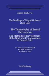 The Teachings of Grigori Grabovoi about God. the Technologies of Eternal Development. the Methods of Development of the Soul and Consciousness in Eter