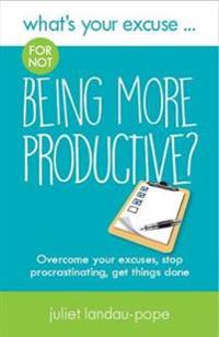 Whats your excuse for not being more productive? - overcome your excuses, s