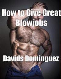 How to Give Great Blowjobs