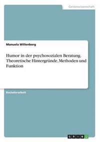 Humor in Der Psychosozialen Beratung. Theoretische Hintergrunde, Methoden Und Funktion