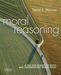 Moral Reasoning: A Text and Reader on Ethics and Contemporary Moral Issues