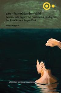 Vara – Framträdande – Värld : Fenomenets negativitet hos Martin Heidegger, Jan Patocka och Eugen Fink