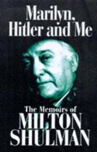 Marilyn, hitler and me - memoirs of milton shulman