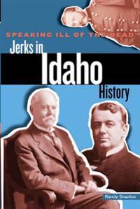 Speaking Ill of the Dead: Jerks in Idaho History