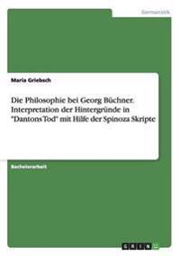 Die Philosophie Bei Georg Buchner. Interpretation Der Hintergrunde in Dantons Tod Mit Hilfe Der Spinoza Skripte