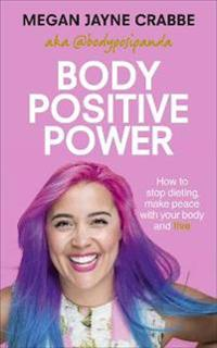 Body positive power - how to stop dieting, make peace with your body and li