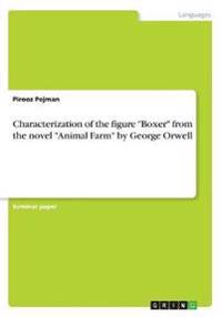 Characterization of the Figure Boxer from the Novel Animal Farm by George Orwell
