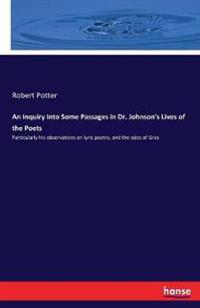 An Inquiry Into Some Passages in Dr. Johnson's Lives of the Poets