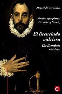 El Licenciado Virdriera/The Litentiate Vidriera: (Edicion Bilingue/Bilingual Edition)