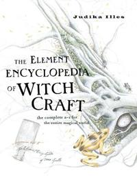 Element Encyclopedia of Witchcraft - the complete a-z for the entire magica