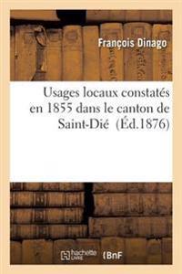 Usages Locaux Constates En 1855 Dans Le Canton de Saint-Die, En 1857 Dans Le Canton de Raon-L'Etape